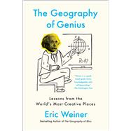 The Geography of Genius Lessons from the World's Most Creative Places by Weiner, Eric, 9781451691672