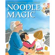 Noodle Magic by Thong, Roseanne Greenfield; So, Meilo, 9780545521673
