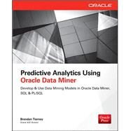 Predictive Analytics Using Oracle Data Miner Develop & Use Data Mining Models in Oracle Data Miner, SQL & PL/SQL by Tierney, Brendan, 9780071821674