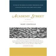 Academy Street A Novel by Costello, Mary, 9781250081674