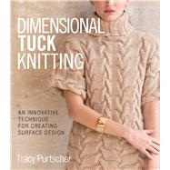 Dimensional Tuck Knitting An Innovative Technique for Creating Surface Design by Purtscher, Tracy, 9781942021674