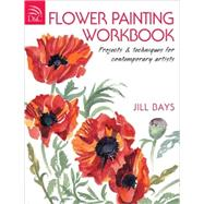 Flower Painting Workbook: Projects & Techniques for Contemporary Artists by Bays, Jill, 9780715331675