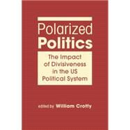 Polarized Politics: The Impact of Divisiveness in the US Political System by Crotty, William J., 9781626371675