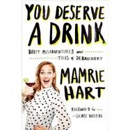 You Deserve a Drink: Boozy Misadventures and Tales of Debauchery by Hart, Mamrie; Helbig, Grace, 9780142181676
