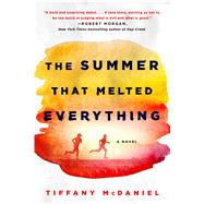 The Summer That Melted Everything A Novel by McDaniel, Tiffany, 9781250131676