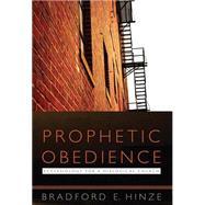 Prophetic Obedience by Hinze, Bradford E., 9781626981676