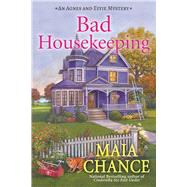 Bad Housekeeping An Agnes and Effie Mystery by Chance, Maia, 9781683311676