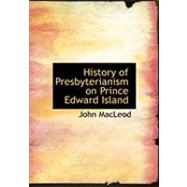 History of Presbyterianism on Prince Edward Island by MacLeod, John, 9780554871677
