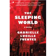 The Sleeping World A Novel by Fuentes, Gabrielle Lucille, 9781501131677