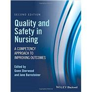 Quality and Safety in Nursing: A Competency Approach to Improving Outcomes by Sherwood, Gwen, 9781119151678