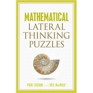 Mathematical Lateral Thinking Puzzles by Sloane, Paul; MacHale, Des, 9781454911678