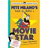 Pete Milano's Guide to Being a Movie Star A Charlie Joe Jackson Book by Greenwald, Tommy; Roher, Rebecca, 9781626721678