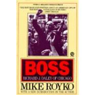 Boss : Richard J. Daley of Chicago by Royko, Mike, 9780452261679