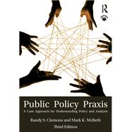 Public Policy Praxis: A Case Approach for Understanding Policy and Analysis by Clemons; Randy S., 9781138641679