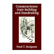 Common - Sense Stair Building and Handrailing by Hodgson, Fred T., 9781410101679