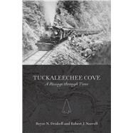 Tuckaleechee Cove: A Passage Through Time by Driskell, Boyce N.; Norrell, Robert J., 9781621901679