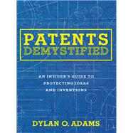 Patents Demystified by Adams, Dylan O., 9781634251679