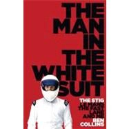 The Man in the White Suit; The Stig, Le Mans, the Fast Lane and Me by Unknown, 9780007331680