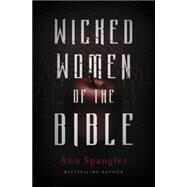 Wicked Women of the Bible by Spangler, Ann, 9780310341680