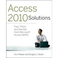 Access Solutions 2010 : Tips, Tricks, and Secrets from Microsoft Access MVPs by Meyer, Arvin; Steele, Douglas J., 9780470591680