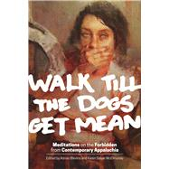 Walk Till the Dogs Get Mean by Blevins, Adrian; McElmurray, Karen Salyer, 9780821421680