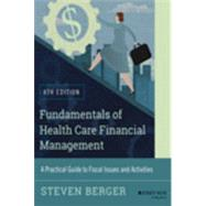 Fundamentals of Health Care Financial Management: A Practical Guide to Fiscal Issues and Activities by Berger, Steven, 9781118801680