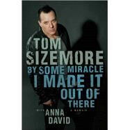 By Some Miracle I Made It Out of There A Memoir by Sizemore, Tom; David, Anna, 9781451681680