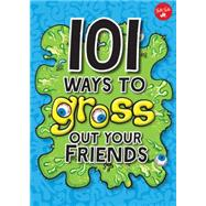 101 Ways to Gross Out Your Friends by Huffman, Julie, 9781633221680