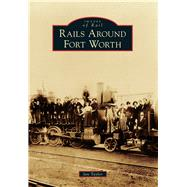 Rails Around Fort Worth by Taylor, Ian, 9781467131681