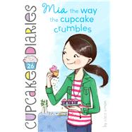 Mia the Way the Cupcake Crumbles by Simon, Coco, 9781481441681