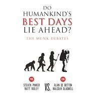 Do Humankind's Best Days Lie Ahead? The Munk Debates by Pinker, Steven; Ridley, Matt; de Botton, Alain; Gladwell, Malcom, 9781487001681