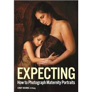 Expecting How to Photograph Maternity Portraits by Behnke, Cindy, 9781682031681