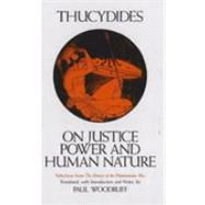 On Justice, Power, and Human Nature: The Essence of Thucydides' History of the Peloponnesian War by Thucydides; Woodruff, Paul; Woodruff, Paul, 9780872201682