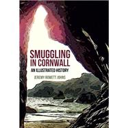 Smuggling in Cornwall: An Illustrated History by Johns, Jeremy, 9781445651682