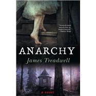 Anarchy A Novel by Treadwell, James, 9781451661682