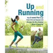 Up and Running: Your 8-Week Plan to go from 0-5k and behond and discover the life-changing power of running! by Jones, Julia; Reid, Shauna; Yasso, Bart, 9781782491682