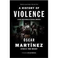A History of Violence by Martinez, Oscar; Anderson, Jon Lee, 9781784781682