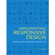 Implementing Responsive Design Building sites for an anywhere, everywhere web by Kadlec, Tim, 9780321821683