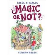 Magic or Not? by Eager, Edward; Bodecker, N. M., 9780544671683