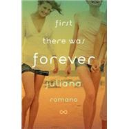 First There Was Forever by Romano, Juliana, 9780803741683