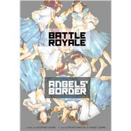 Battle Royale: Angel's Border by Takami, Koushun; Ohnishi, Mioko; Oguma, Youhei, 9781421571683