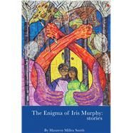 The Enigma of Iris Murphy by Smith, Maureen Millea, 9781604891683