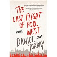 The Last Flight of Poxl West A Novel by Torday, Daniel, 9781250051684