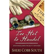 Too Hot to Handel by South, Sheri Cobb, 9781432831684