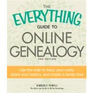 The Everything Guide to Online Genealogy: Use the Web to Trace Your Roots, Share Your History, and Create a Family Tree by Powell, Kimberly, 9781440511684