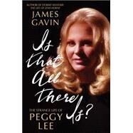 Is That All There Is? The Strange Life of Peggy Lee by Gavin, James, 9781451641684