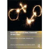 Black and Postcolonial Feminisms in New Times: Researching Educational Inequalities by Mirza; Heidi Safia, 9780415571685