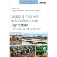 Seasonal Workers in Mediterranean Agriculture: The Social Costs of Eating Fresh by Gertel; J÷rg, 9780415711685