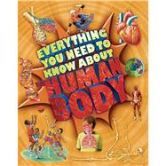 Everything You Need To Know about the Human Body by Macnair, Patricia, 9780753471685