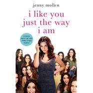 I Like You Just the Way I Am Stories About Me and Some Other People by Mollen, Jenny, 9781250041685